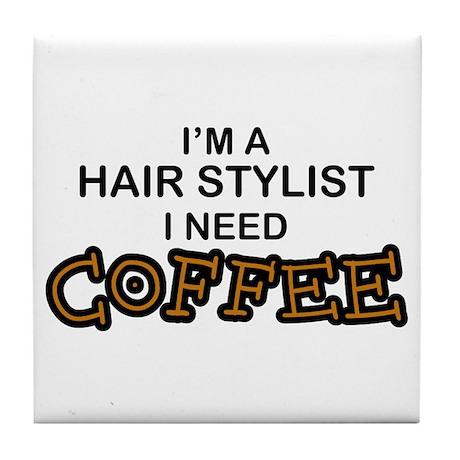 Hair Stylist Need Coffee Tile Coaster