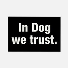 In Dog We Trust Rectangle Magnets
