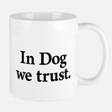 In Dog We Trust Mugs
