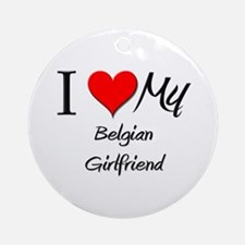 I Love My Belgian Girlfriend Ornament (Round)