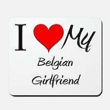 I Love My Belgian Girlfriend Mousepad