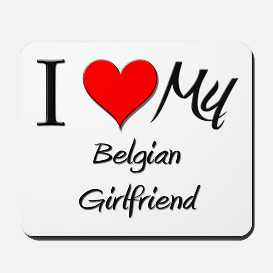 I Love My Belgian Girlfriend Mousepad
