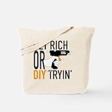 Get Rich or DIY Tryin Tote Bag