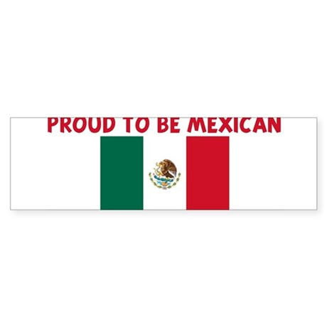 PROUD TO BE MEXICAN Bumper Sticker
