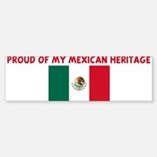 PROUD OF MY MEXICAN HERITAGE Bumper Bumper Bumper Sticker