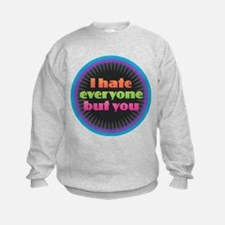 I Hate Everyone but You Sweatshirt