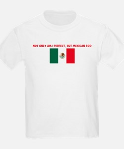 NOT ONLY AM I PERFECT BUT MEX T-Shirt