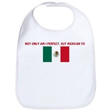 NOT ONLY AM I PERFECT BUT MEX Bib
