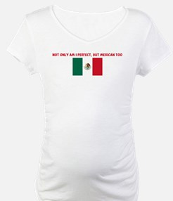 NOT ONLY AM I PERFECT BUT MEX Shirt