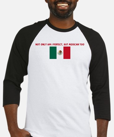 NOT ONLY AM I PERFECT BUT MEX Baseball Jersey