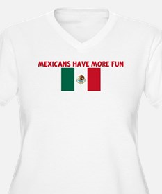 MEXICANS HAVE MORE FUN T-Shirt