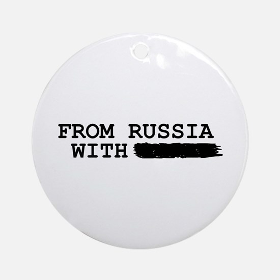 from russia with -------- Round Ornament
