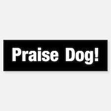 Praise Dog (bumper) Bumper Bumper Bumper Sticker
