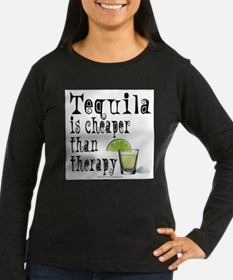 TEQUILA is cheaper than therapy. Long Sleeve T-Shi