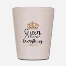 Queen of Freakin Everything Shot Glass