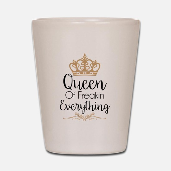 Queen of Freakin Everything Shot Glass