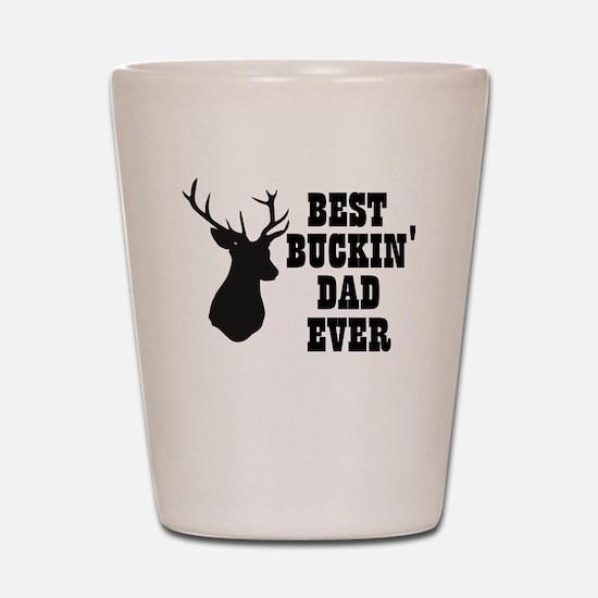 Best buckin Dad Ever Shot Glass