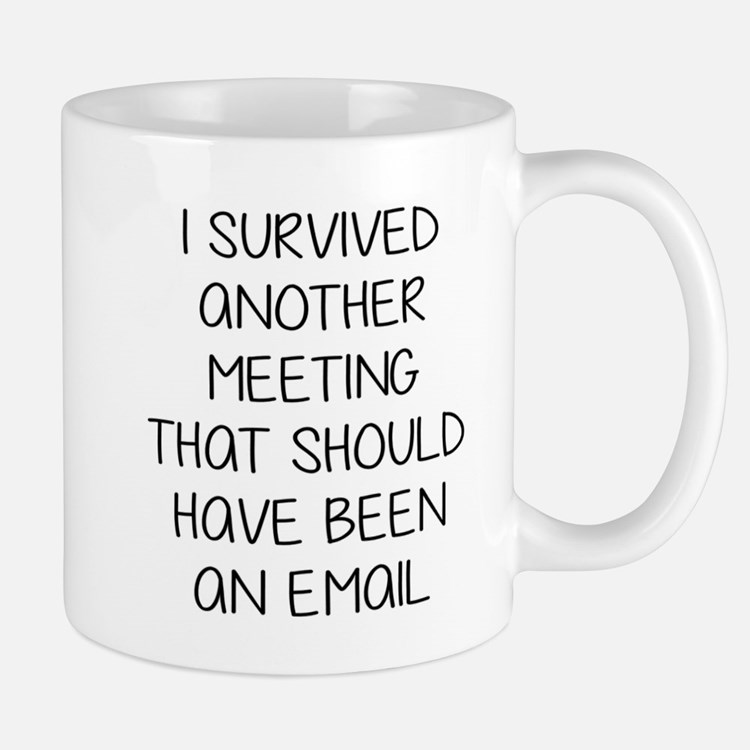 Survived another meeting. Mugs