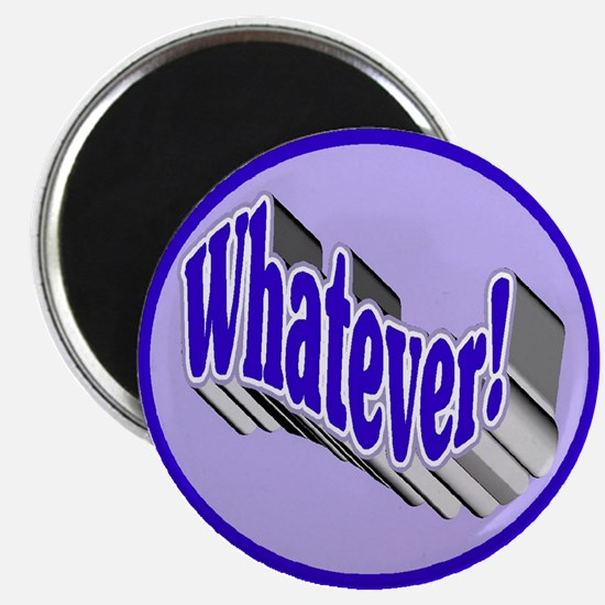 Whatever! Magnet