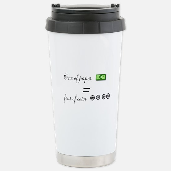 one of paper equals four of coin Travel Mug