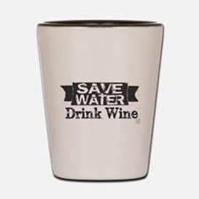 Save Water Drink Wine (blk text) Shot Glass
