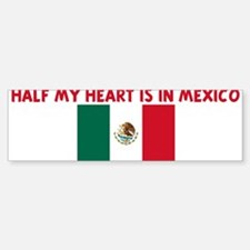HALF MY HEART IS IN MEXICO Bumper Bumper Bumper Sticker