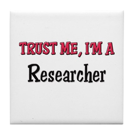 Trust Me I'm a Researcher Tile Coaster