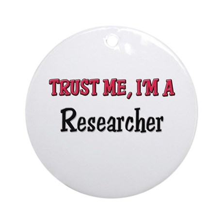 Trust Me I'm a Researcher Ornament (Round)