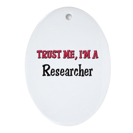 Trust Me I'm a Researcher Oval Ornament