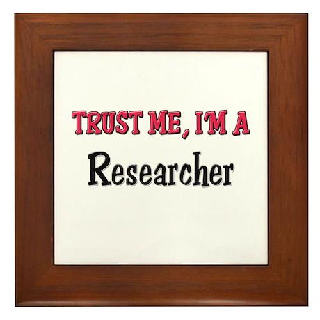 Trust Me I'm a Researcher Framed Tile