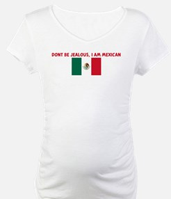DONT BE JEALOUS I AM MEXICAN Shirt