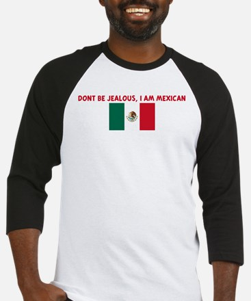 DONT BE JEALOUS I AM MEXICAN Baseball Jersey