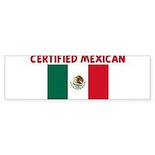 CERTIFIED MEXICAN Bumper Bumper Sticker