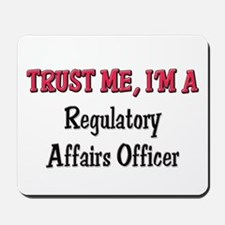 Trust Me I'm a Regulatory Affairs Officer Mousepad