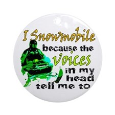 Voices in my head - snowmobile Ornament (Round)