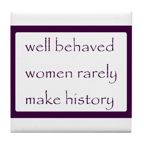 Well behaved women rarely make history Tile Coaste