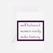 Well behaved women rarely make history Greeting Ca