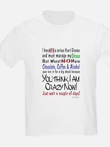 Atrial Fib you think I am crazy now T-Shirt