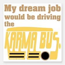 "Karma Bus Zen Humor Square Car Magnet 3"" x 3"""