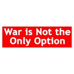 War is not the Only Option (bumper sticker)
