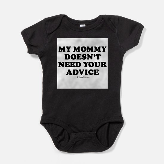 My mommy doesn't need advice Body Suit