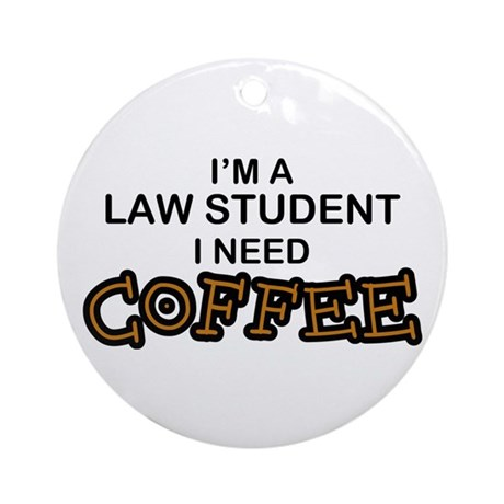 Law Student Need Coffee Ornament (Round)