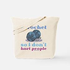 I crochet so I don't hurt people. Tote Bag