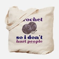 I crochet so I don't hurt people. Tote Bag