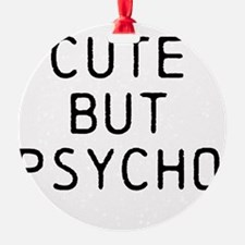 CUTE BUT PSYCHO Ornament