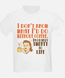 I dont know what Id do without coffee T-Shirt