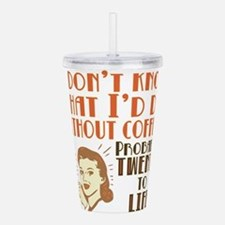 I dont know what Id do Acrylic Double-wall Tumbler