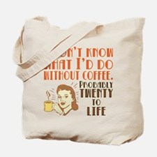 I dont know what Id do without coffee Tote Bag
