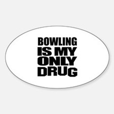 Bowling Is My Only Drug Decal