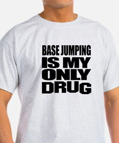 base jumping Is My Only Drug T-Shirt